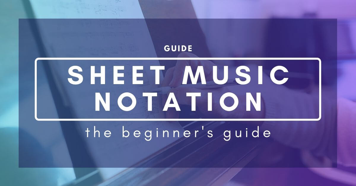 Beginners Guide To Sheet Music Notation