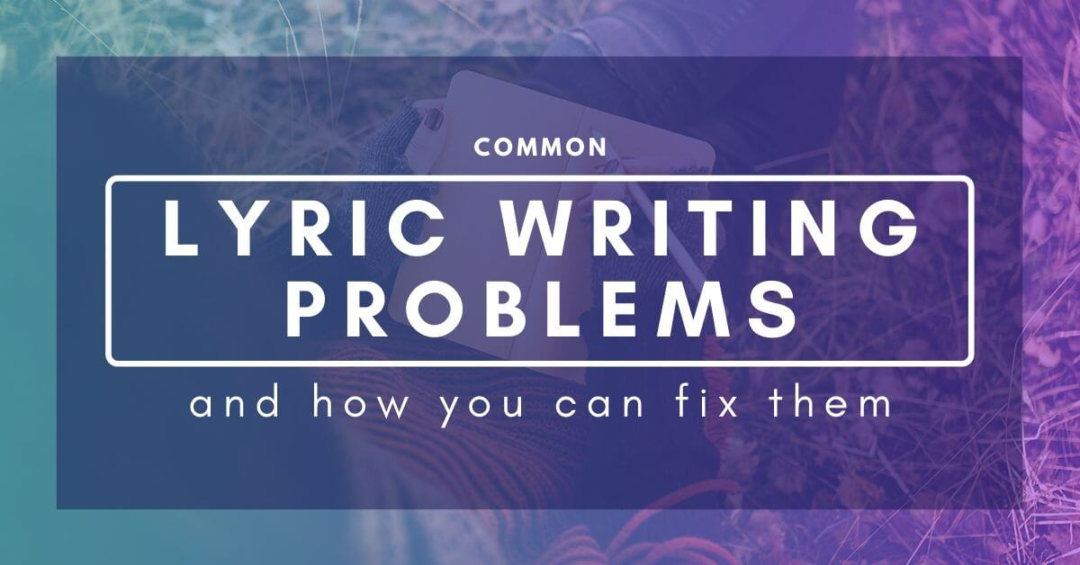 Common Lyric Writing Problems