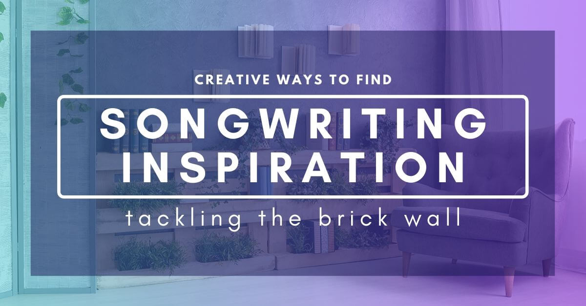 Creative Ways To Find Songwriting Inspiration