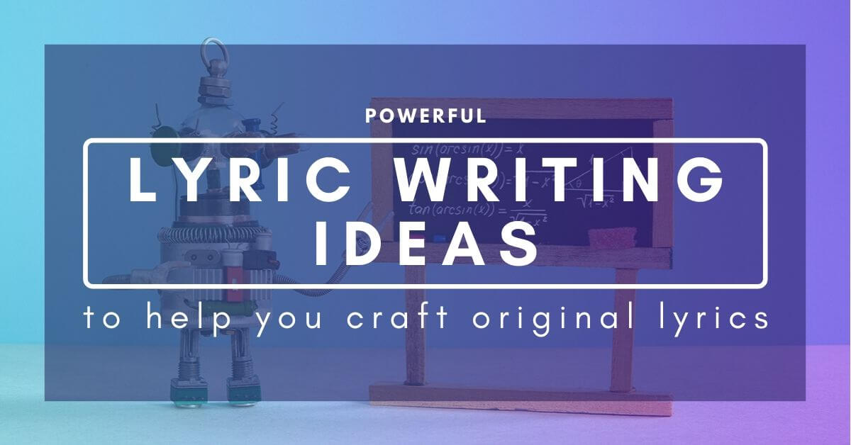 Powerful Lyric Writing Ideas
