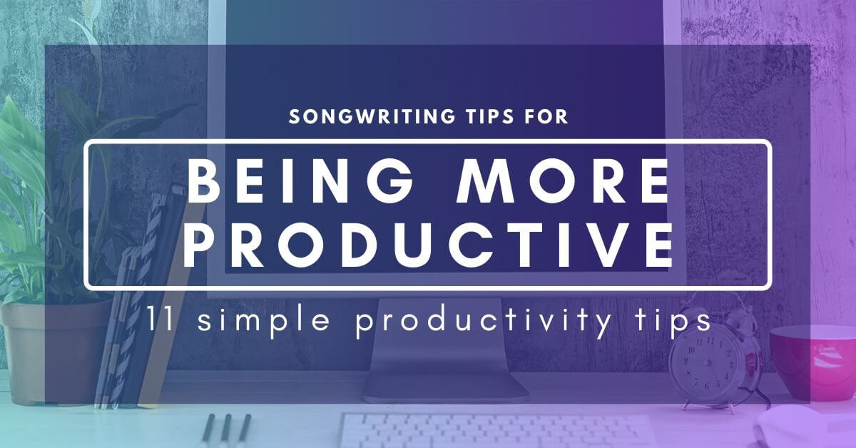 Songwriting Tips For Being More Productive