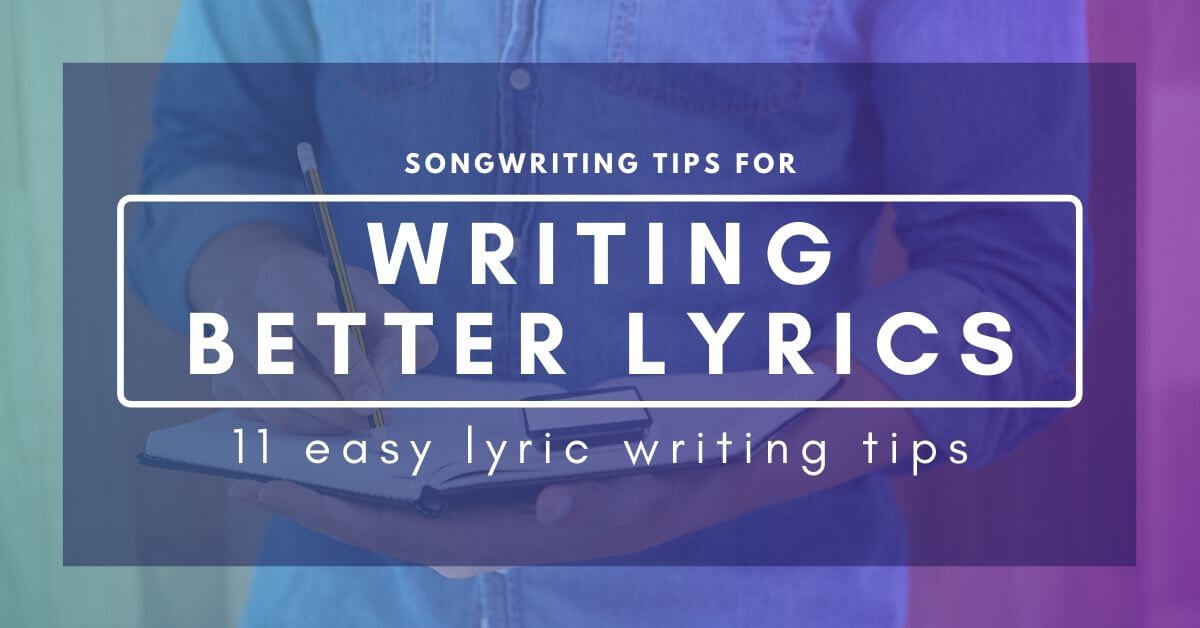 Songwriting Tips For Writing Better Lyrics