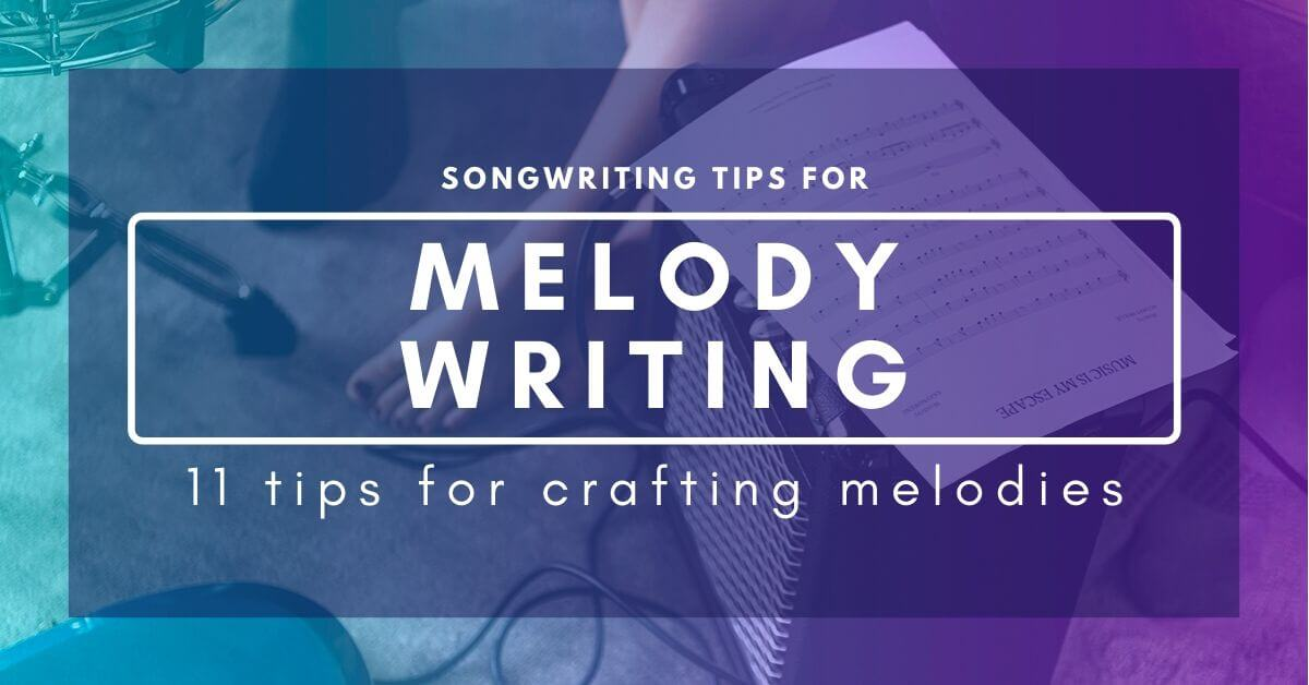 Songwriting Tips For Writing Melodies