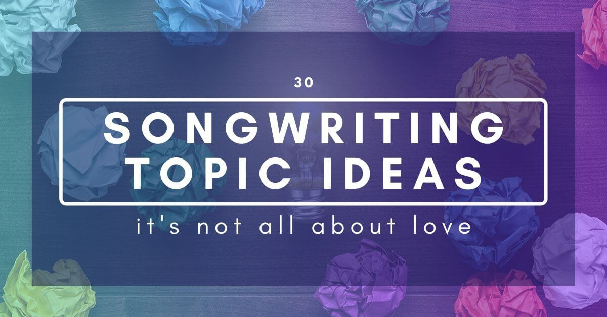 Songwriting Topic Ideas