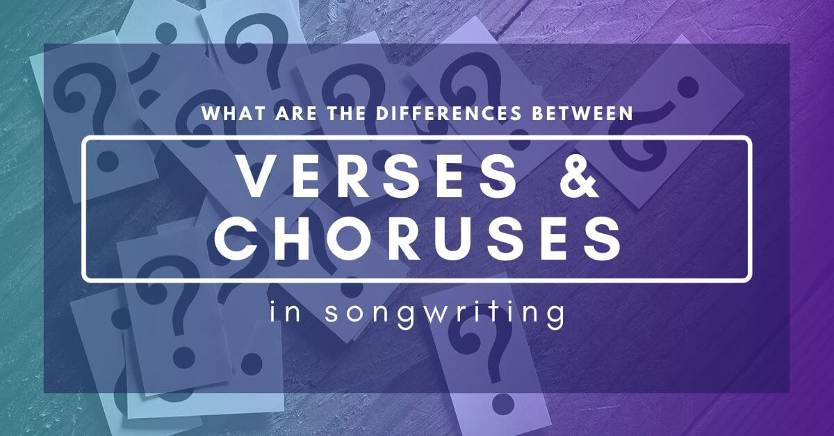 What Are The Differences Between Verses And Choruses